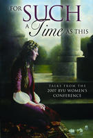 For Such a Time as This: Talks from the 2007 BYU Women's Conference