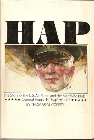 Hap The Story of the U.S. Air Force and the Man who Built It by Thomas M. Coffey