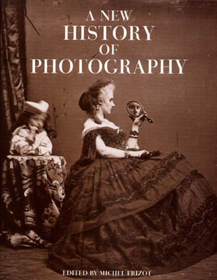 A New History of Photography by Michel Frizot