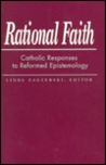 Rational Faith: Catholic Responses to Reformed Epistemology (Library of Religious Philosophy, Vol 10)
