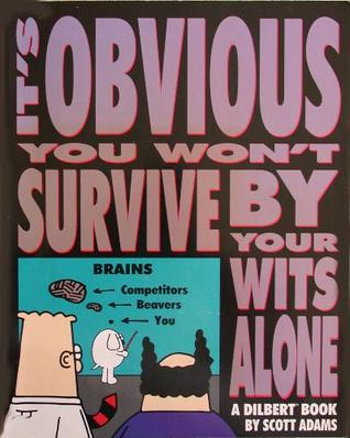 It's Obvious You Won't Survive by Your Wits Alone by Scott Adams