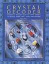 Crystal Decoder: Harness a Million Years of Earth Energy to Reveal Your Lives, Loves, and Destiny