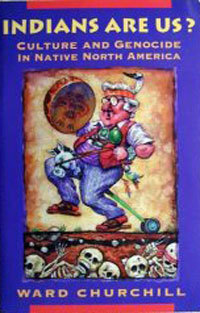 Indians Are Us? Culture and Genocide in Native North America by Ward Churchill