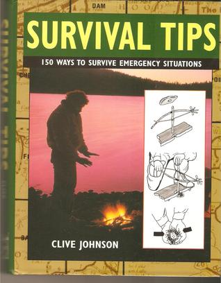 Survival Tips: 150 Ways to Survive Emergency Situations