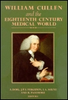 William Cullen and the Eighteenth Century Medical World: A Bicentenary Exhibition and Symposium Arranged by the Royal College of Physicians of Edinbur