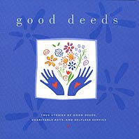 Good Deeds: True Stories Of Good Deeds, Charitable Acts, And Selfless Service