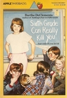 Sixth Grade Can Really Kill You by Barthe DeClements