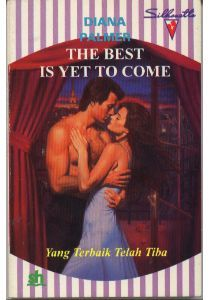 The Best Is Yet To Come - Yang Terbaik Telah Tiba by Diana Palmer