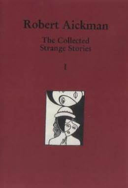 The Collected Strange Stories Of Robert Aickman: I