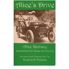 Alice's Drive: Republishing Veil, Duster and Tire Iron by Alice Ramsey