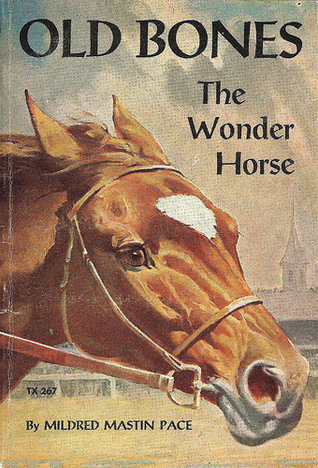 Old Bones the Wonder Horse by Mildred Mastin Pace