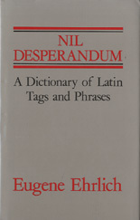Nil Desperandum: A Dictionary Of Latin Tags And Useful Phrases