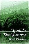 Juniata, River of Sorrows: One Man's Journey Into a River's Tragic Past