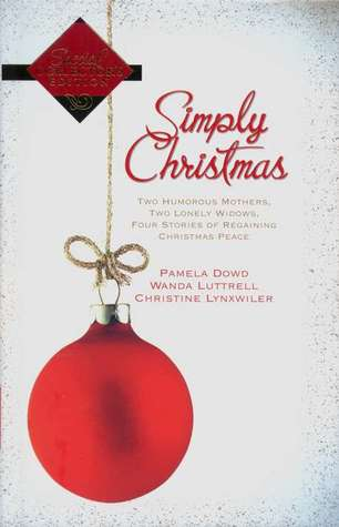 Simply Christmas: Two Humorous Mothers, Two Lonely Widows, Four Stories Of Regaining, Christmas Peace