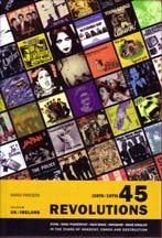 45 Revolutions (A Definitive Discography Of UK Punk, Mod, Powerpop, New Wave, NWOBHM, And Indie Singles 1976-1979, Volume I)
