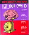 Test Your Own I.Q. (How Smart Are You? Series)