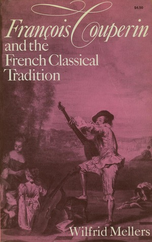 François Couperin and the French Classical Tradition by Wilfrid Mellers