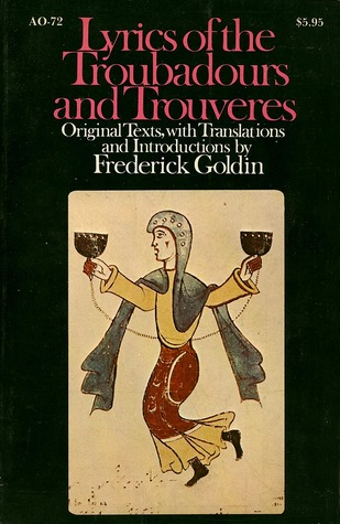 Lyrics of the Troubadours and Trouvères by Frederick Goldin