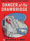 Danger at the Drawbridge (Penny Parker Mystery Stories, #3)