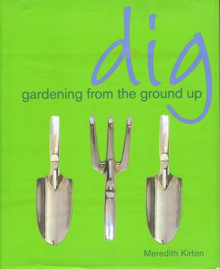 Dig Gardening from the Ground Up