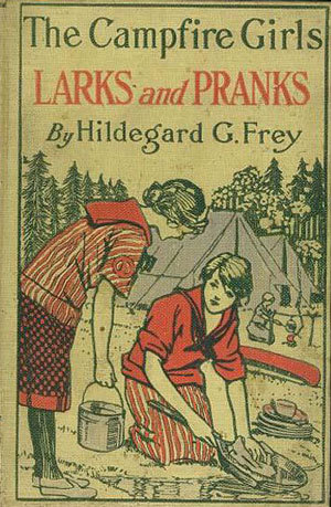 The Camp Fire Girls Larks and Pranks; Or, The House of the Open Door (The Camp Fire Girls, # 5)