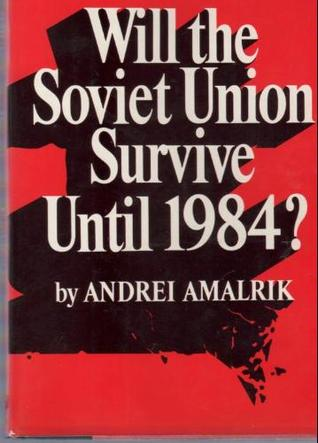 Will The Soviet Union Survive Until 1984? by Andrei Amalrik