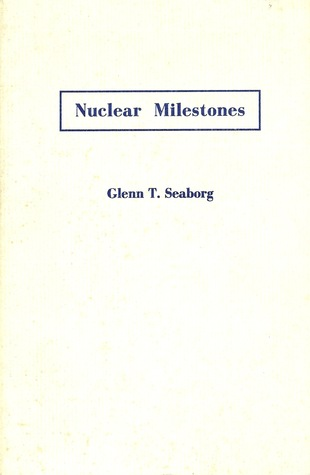 Nuclear Milestones;A Collection Of Speeches by Glenn T. Seaborg