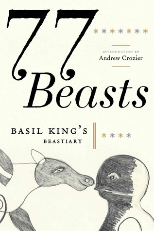 77 Beasts: Basil King's Beastiary