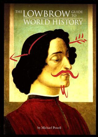 The Lowbrow Guide to World History