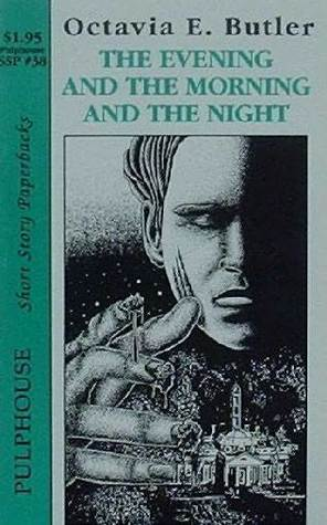 The Evening And The Morning And The Night by Octavia E. Butler