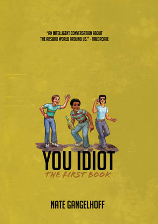 You Idiot! -- The First Book by Nate Gangelhoff