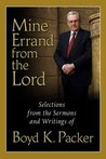 Mine Errand from the Lord: Quotations and Teachings from Boyd K. Packer