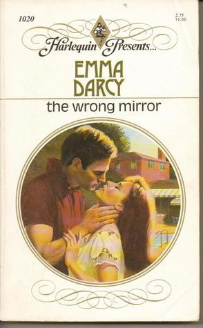 The Wrong Mirror by Emma Darcy