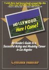 Hollywood, Here I Come: An Insider's Guide To A Successful Acting And Modeling Career