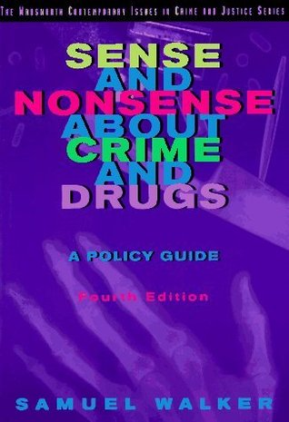 Sense and Nonsense about Crime and Drugs by Samuel E. Walker