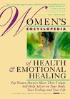 Women's Encyclopedia of Health and Emotional Healing: Top Women Doctors Share Their Unique Self-Help Advice on Your Body, Your Feelings and Your Life
