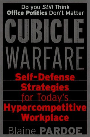 Cubicle Warfare: Self-Defense Tactics for Today's Hypercompetitive Workplace