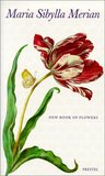 Maria Sibylla Merian: The New Book of Flowers