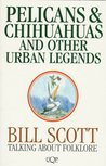 Pelicans & Chihuahuas And Other Urban Legends