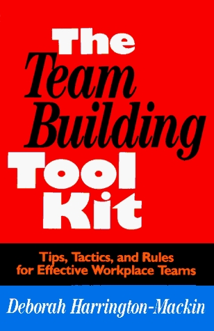 The Team Building Tool Kit: Tips, Tactics, And Rules For Effective Workplace Teams