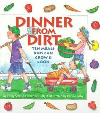 Dinner From Dirt: Ten Meals Kids Can Grow & Cook