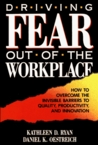 Driving Fear Out Of The Workplace: How To Overcome The Invisible Barriers To Quality, Productivity, And Innovation (The Jossey Bass Management Serie)