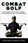 Combat Golf: The Competitor's Field Manual for Winning Against Any Opponent