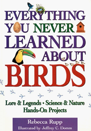 Everything You Never Learned About Birds by Rebecca Rupp
