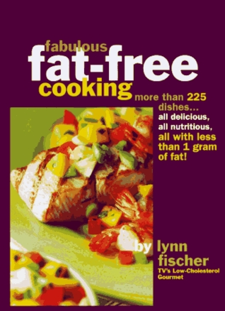 Fabulous Fat-Free Cooking: More Than 225 Recipes-All Delicious, All Nutritious, All with Less Than 1 Gram of Fat!
