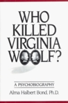 Who Killed Virginia Woolf?: A Psychobiography