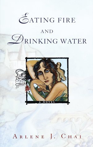 Eating Fire and Drinking Water by Arlene J. Chai
