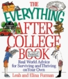 The Everything After College Book; Real-World Advice for Surviving and Thriving on Your Own