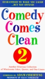 Comedy Comes Clean 2: Another Hilarious Collection of Wholesome Jokes, Quotes, and One-Liners