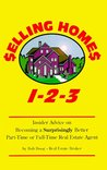 Selling Homes 1-2-3: Insider Advice on Becoming a Surprisingly Better Part-Time or Full-Time Real Estate Agent